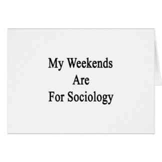 My Weekends Are For Sociology Cards