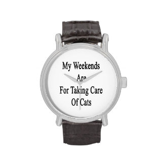 My Weekends Are For Taking Care Of Cats Wristwatch