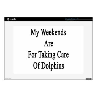"""My Weekends Are For Taking Care Of Dolphins 15"""" Laptop Decal"""