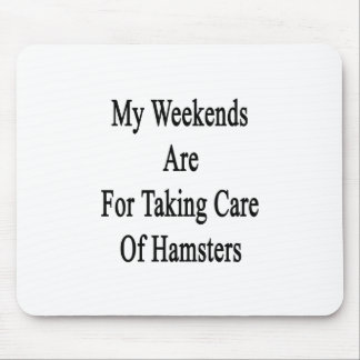 My Weekends Are For Taking Care Of Hamsters Mouse Pads