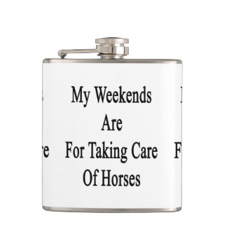 My Weekends Are For Taking Care Of Horses Flask
