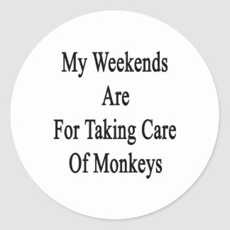 My Weekends Are For Taking Care Of Monkeys Classic Round Sticker