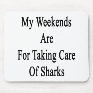 My Weekends Are For Taking Care Of Sharks Mouse Pad