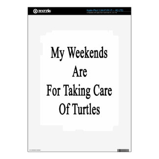 My Weekends Are For Taking Care Of Turtles iPad 3 Skins