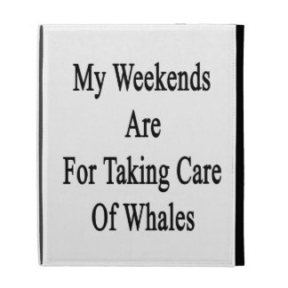 My Weekends Are For Taking Care Of Whales iPad Cases