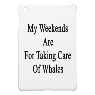 My Weekends Are For Taking Care Of Whales iPad Mini Covers