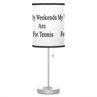 My Weekends Are For Tennis Table Lamp