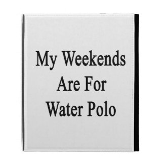 My Weekends Are For Water Polo iPad Cases