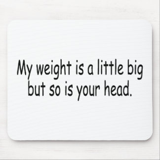 My Weight Is A Little Big But So Is Your Head Mousepad