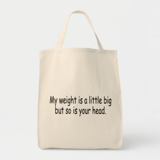 My Weight Is A Little Big But So Is Your Head Tote Bag