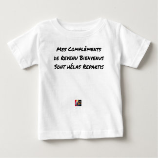 MY WELCOME COMPLEMENTS OF INCOME ARE ALAS BABY T-Shirt