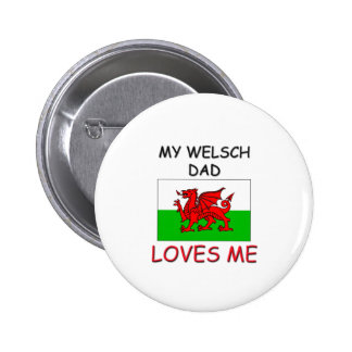 My WELSCH DAD Loves Me Pinback Buttons