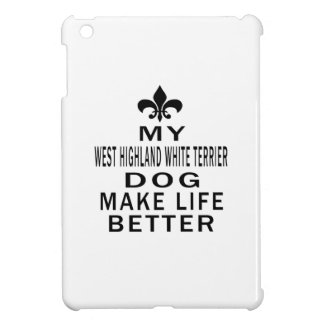 My West Highland White Terrier Dog Make Life Bette iPad Mini Cover