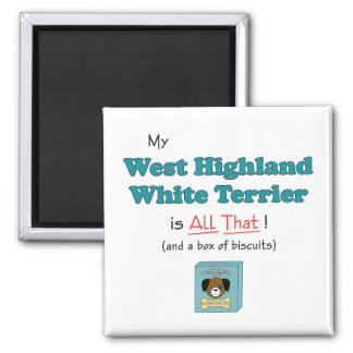 My West Highland White Terrier is All That! 2 Inch Square Magnet