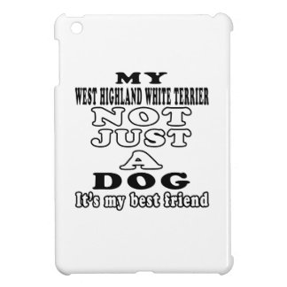 My West Highland White Terrier Not Just A Dog iPad Mini Case