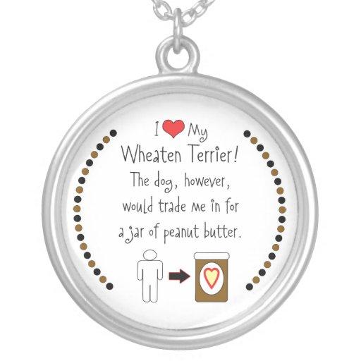 My Wheaten Terrier Loves Peanut Butter Custom Necklace