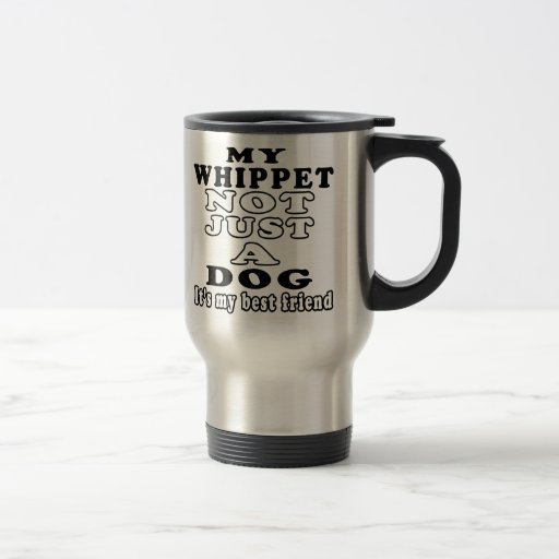 My Whippet not just a dog Mugs
