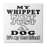My Whippet not just a dog Tile