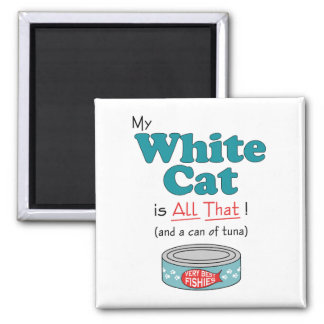 My White Cat is All That! Funny Kitty Magnet