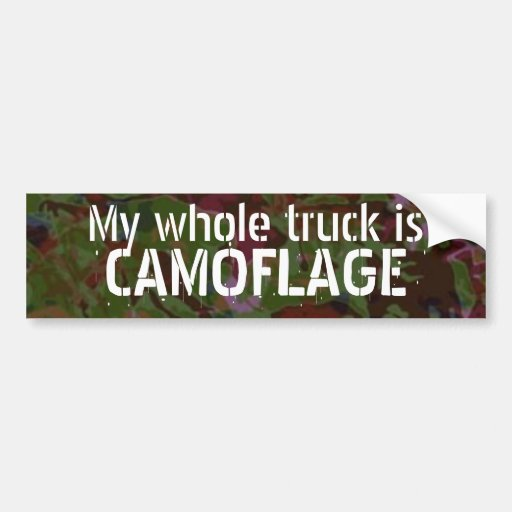My whole truck is, CAMOFLAGE Car Bumper Sticker