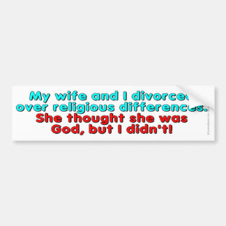 My wife and I divorced over religious... Bumper Sticker