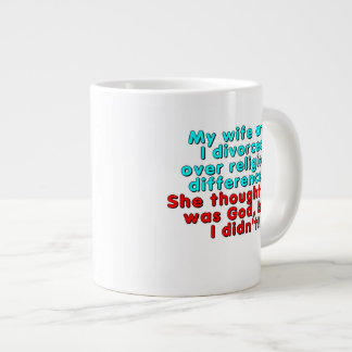 My wife and I divorced over religious... Giant Coffee Mug