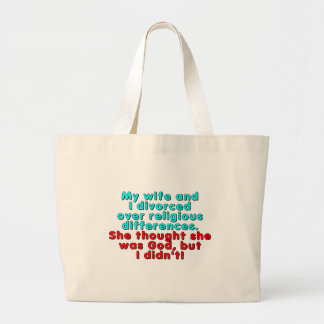 My wife and I divorced over religious... Large Tote Bag