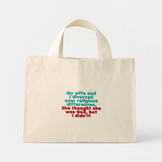 My wife and I divorced over religious... Mini Tote Bag