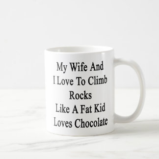 My Wife And I Love To Climb Rocks Like A Fat Kid L Coffee Mug