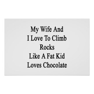 My Wife And I Love To Climb Rocks Like A Fat Kid L Poster