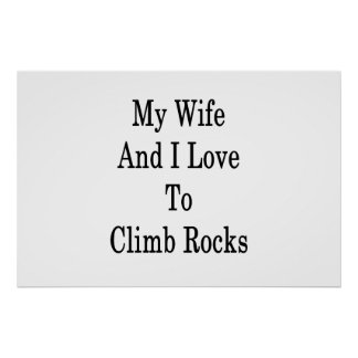 My Wife And I Love To Climb Rocks Poster