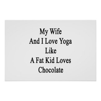 My Wife And I Love Yoga Like A Fat Kid Loves Choco Poster