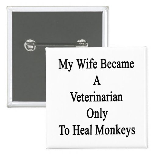 My Wife Became A Veterinarian Only To Heal Monkeys 2 Inch Square Button