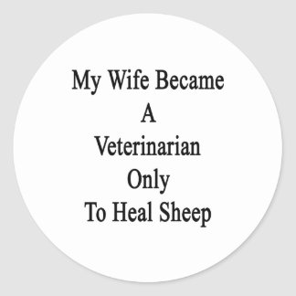 My Wife Became A Veterinarian Only To Heal Sheep Round Stickers