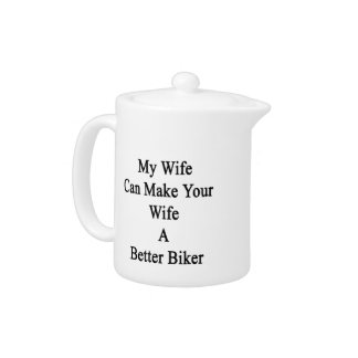 My Wife Can Make Your Wife A Better Biker Teapot