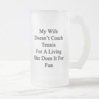 My Wife Doesn't Coach Tennis For A Living She Does Frosted Beer Mug