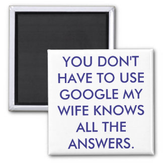 My wife has all the answers magnet. 2 inch square magnet