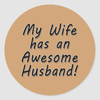 My Wife has an Awesome Husband Classic Round Sticker