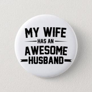 My Wife has an Awesome Husband Pinback Button