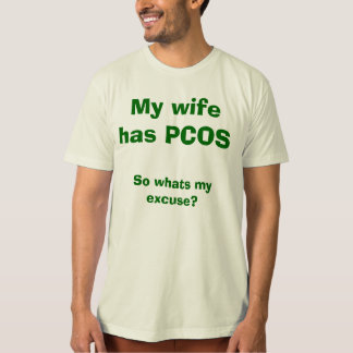 My wife has PCOS, So whats my excuse? T-Shirt