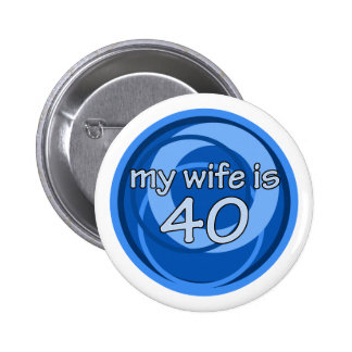 My Wife Is 40 2 Inch Round Button