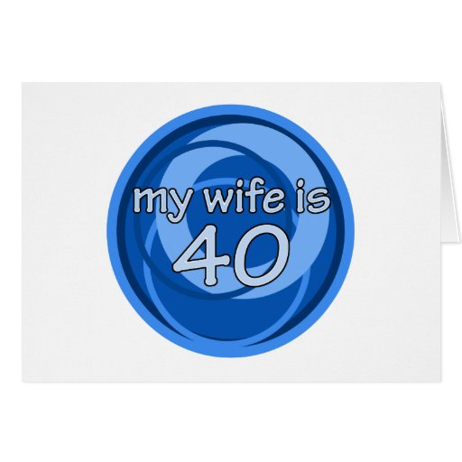 My Wife Is 40 Card