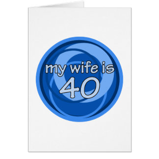 My Wife Is 40 Greeting Card