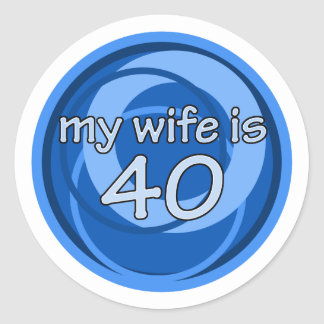 My Wife Is 40 Classic Round Sticker