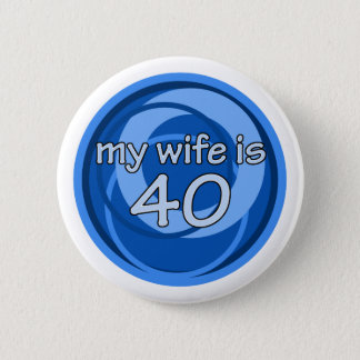 My Wife Is 40 Pinback Button