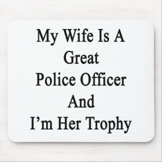 My Wife Is A Great Police Officer And I'm Her Trop Mouse Pad