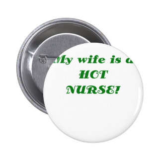 My Wife is a Hot Nurse Pinback Buttons