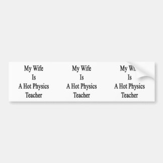 My Wife Is A Hot Physics Teacher Bumper Stickers