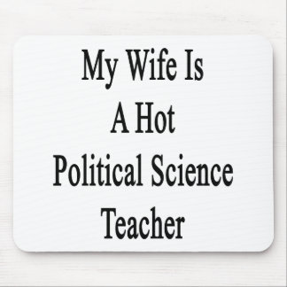 My Wife Is A Hot Political Science Teacher Mousepads