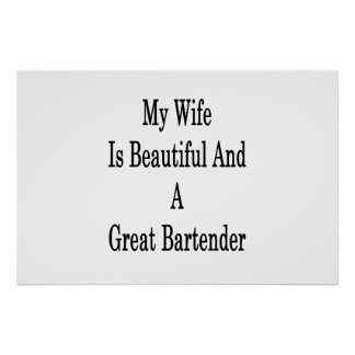 My Wife Is Beautiful And A Great Bartender Poster